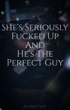 She's seriously fvcked up and He's the Perfect Guy [COMPLETED] by AnnSyvil