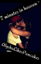 ~ 7 minutes in heaven ~ by AlyshaLikesPancakes