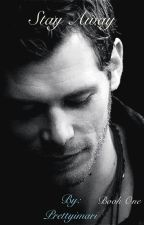Stay Away ※ A Niklaus Mikaelson Love Story ※ Book #1 by Mari_Mikaelson