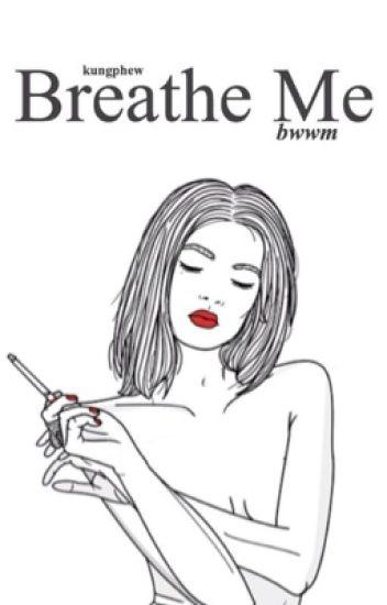 Breathe Me. (BWWM)