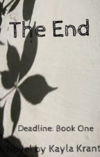 Deadline [Book One]: The End by KaylaKrantz