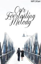 Our Everlasting Melody by MP13Girl