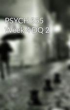 PSYCH 555 Week 4 DQ 2 by festfatcheemant1984
