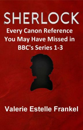 Sherlock: Every Canon Reference You May Have Missed in BBC's Series 1-3 by ValerieFrankel