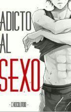 Adicto al sexo (Yaoi) by Chocoliitoo