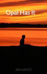Opal Has It by pbrooks23