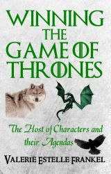 Winning the Game of Thrones: The Host of Characters and their Agendas by ValerieFrankel