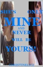 She's Mine, Only Mine and Never Will Be Yours! (oneshot) by christinelicz