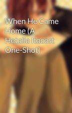 When He Came Home (A Hetalia Itacest One-Shot) by Arcadia_the_Mythical