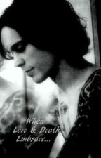 When Love and Death Embrace... (Ville Valo FanFic) by ImYourSweet666