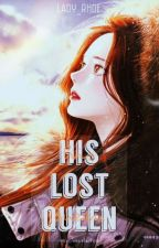 His Lost Queen [EDITING] by Lady_Rhoe