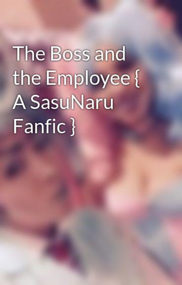 The Boss and the Employee { A SasuNaru Fanfic }