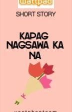 Kapag Nagsawa Ka Na[COMPLETED] by vastphantasm