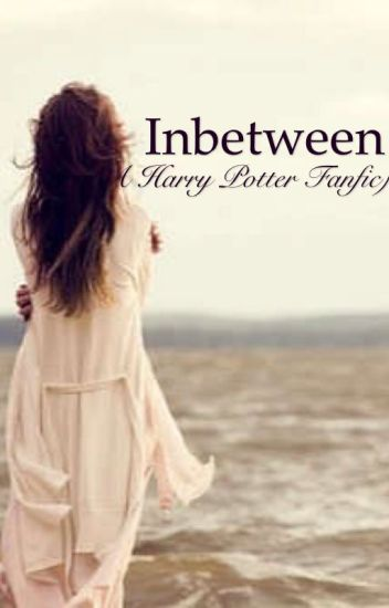 Inbetween (A Harry Potter Next Generation Fanfic)