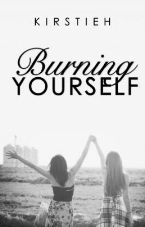 Burning Yourself (ON HOLD) by KirstieH
