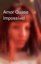 Amor Quase  Impossível by Mafe129061