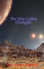 The New Cullen (Twilight) [Moved] by The_Vampire_Queen28