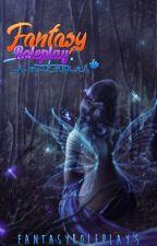 ➢ ⁽ FANTASY ROLEPLAY ₎ ╌ Fantasies# by FantasyRoleplay