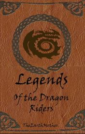 Legends of the Dragon Riders (HTTYD Fan-Fic)  by TheEarthMother