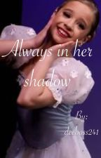 Always in her shadow(a mackenzie ziegler story) by deeboss241