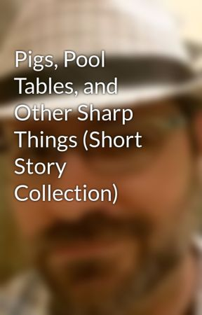 Pigs, Pool Tables, and Other Sharp Things (Short Story Collection) by CharliePulsipher