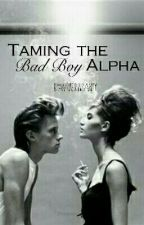 Taming the Bad Boy Alpha by WriterInsanity