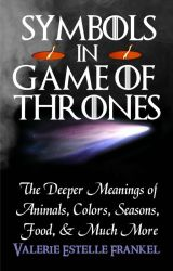 Symbols in Game of Thrones: Animals  Colors  Seasons  Food  and More by ValerieFrankel