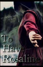 To Have Rosaline by BelieveNUnbelievable