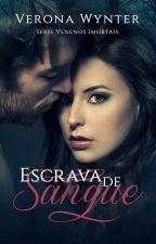 Escrava de Sangue (Livro 1 - Completo) by VeronaWynter