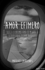 Amor efímero. by MariahCardenas