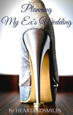 PLANNING MY EX'S WEDDING. by HEARTANDSMILES