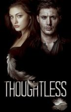 Thoughtless (UNDER EDITING) by Deanmon_Moose