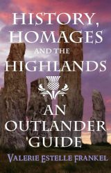 History   Homages  and the Highlands: An Outlander Guide by ValerieFrankel
