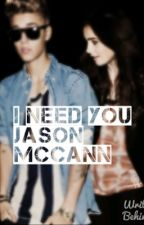I need you Jason McCann by jbfanfictions