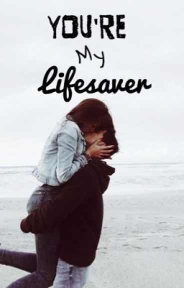 You're my Lifesaver