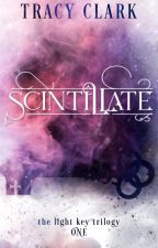 Scintillate - Book #1 of The Light Key Trilogy by TracyClarkTLC