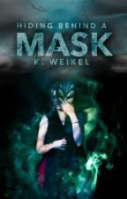 Hiding Behind A Mask (Book 1 of The Maskless Trilogy)  by renesmeewolfe