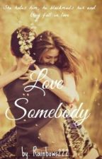 Love Somebody [Editing] by Swbl222