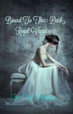 Bound To The Dark Royal Vampire {Book 2: The Dark Royal Vampire Series} by RodriguezRubi