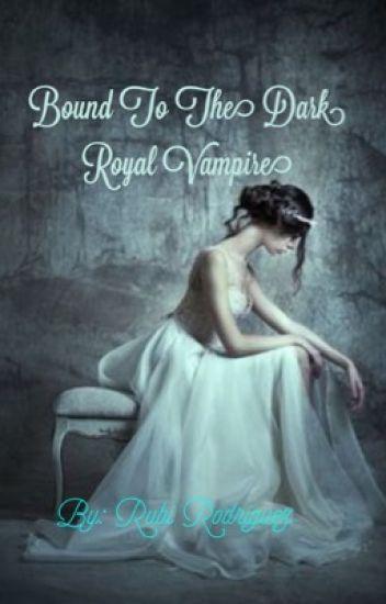 Bound To The Dark Royal Vampire {Book 2: The Dark Royal Vampire Series}
