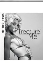 Treasure Me(ComingSoon) by OneFnger_2wrds
