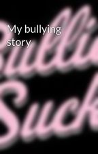 My bullying story by LetBullyingEnd