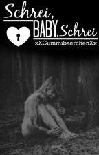 Schrei Baby Schrei by xXGummibaerchenXx