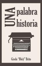 Una palabra, una historia by GiselaBleiy