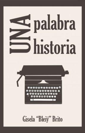 Una palabra, una historia (I) by WriterBleiy