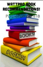 Wattpad Book Recommendations! by PurplePumpkins18