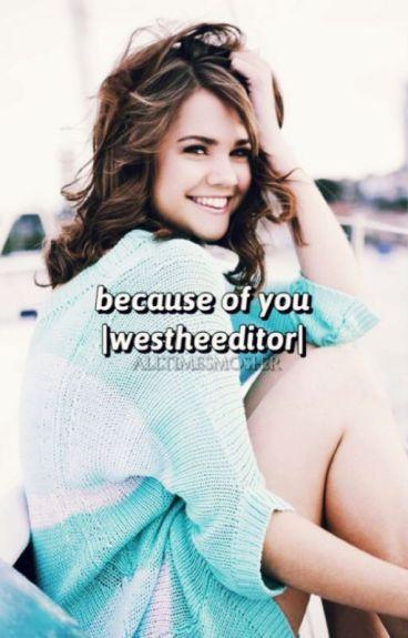 Because Of You (Wesley Johnson/ WesTheEditor)