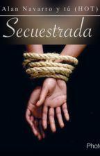 Secuestrada(Adaptada)   -AlanNavarro&Tu  (Hot) by FernandaNavarroCanel