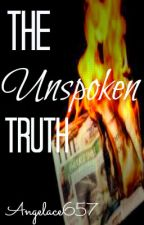 The Unspoken Truth by Angelace657