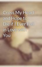 Cross My Heart and Hope to Die if I Ever Fall in Love with You by VampChickMeli